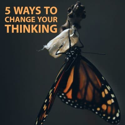 Thinking about Thoughts: 5 Ways to Improve Your Life by Changing Your Thinking