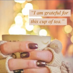 I am grateful for this cup of tea
